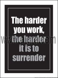 "The Harder you Work, the Harder it is to Surrender 18"" x 24"" Laminated Motivational Poster"