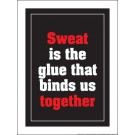 "Sweat Is The Glue That Binds Us Together 18"" x 24"" Laminated Motivational Poster"