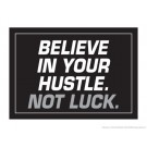 "Believe in your Hustle Not Luck 18"" x 24"" Laminated Motivational Poster"