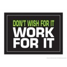 "Don't Wish for it Work for it 18"" x 24"" Laminated Inspirational Poster"
