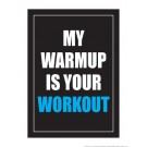 "My Warmup is your Workout 18"" x 24"" Laminated Motivational Poster"