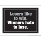"Losers Like To Win, Winners Hate to Lose 18"" x 24"" Laminated Motivational Poster"