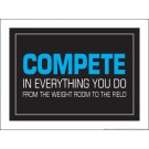 "Compete in everything you do from the weight room to the field 18"" x 24"" Laminated Motivational Poster"