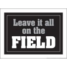"Leave it all on the Field 18"" x 24"" Laminated Motivational Poster"
